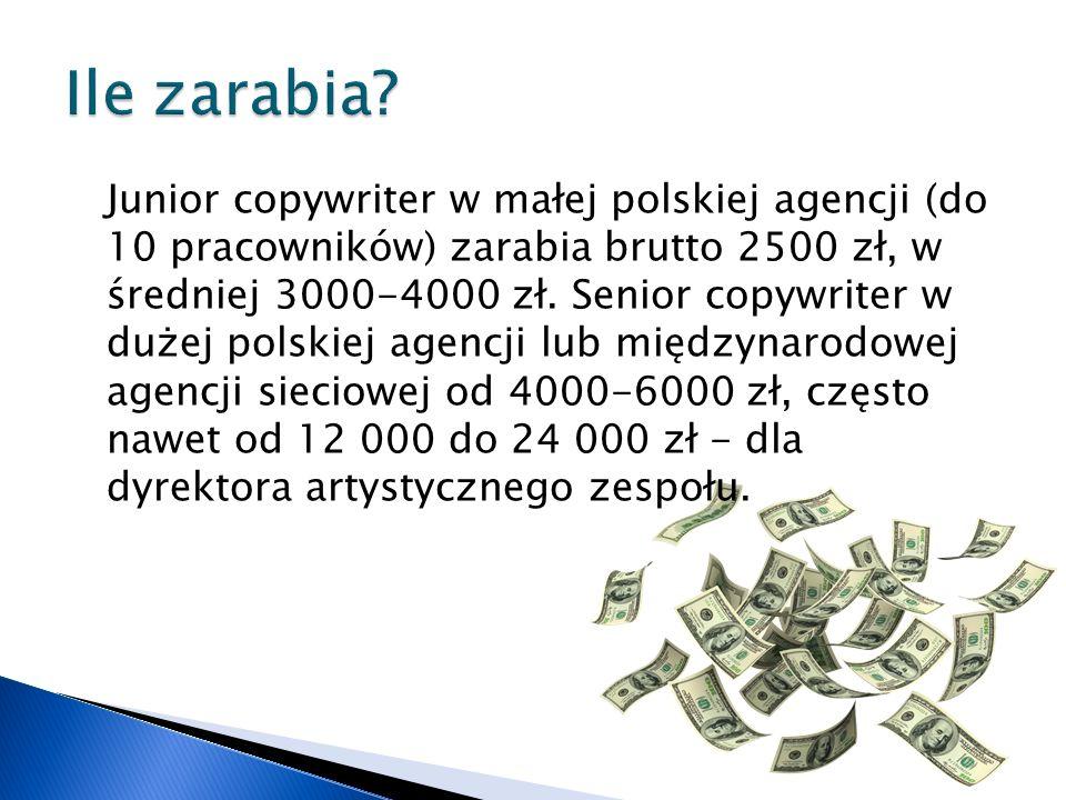 Junior copywriter w małej polskiej agencji (do 10 pracowników) zarabia brutto 2500 zł, w średniej 3000-4000 zł.