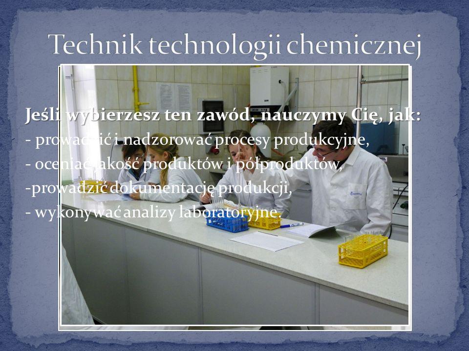 Jeśli wybierzesz ten zawód, nauczymy Cię, jak: - prowadzić i nadzorować procesy produkcyjne, - oceniać jakość produktów i półproduktów, -prowadzić dokumentację produkcji, - wykonywać analizy laboratoryjne.