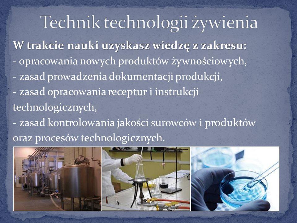 W trakcie nauki uzyskasz wiedzę z zakresu: - opracowania nowych produktów żywnościowych, - zasad prowadzenia dokumentacji produkcji, - zasad opracowania receptur i instrukcji technologicznych, - zasad kontrolowania jakości surowców i produktów oraz procesów technologicznych.