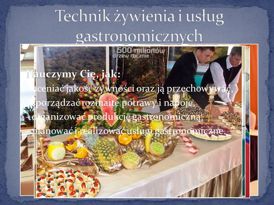 Nauczymy Cię, jak: - oceniać jakość żywności oraz ją przechowywać, - sporządzać rozmaite potrawy i napoje, - organizować produkcję gastronomiczną, - planować i realizować usługi gastronomiczne.