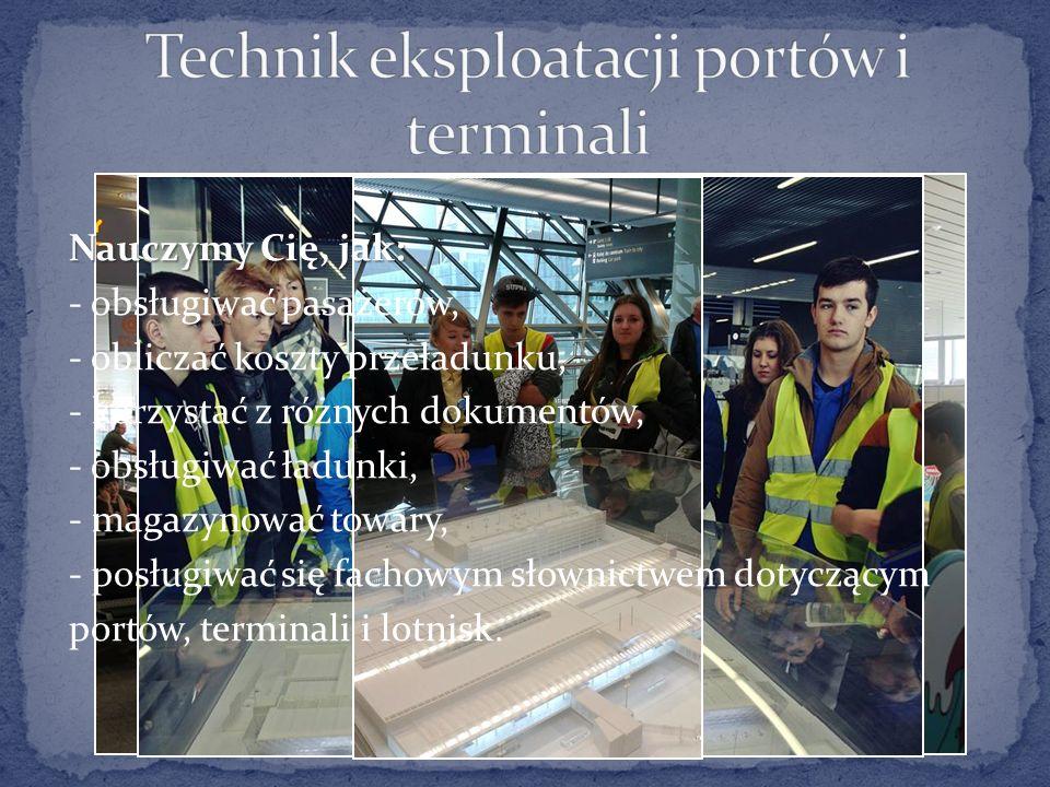 Nauczymy Cię, jak: - obsługiwać pasażerów, - obliczać koszty przeładunku, - korzystać z różnych dokumentów, - obsługiwać ładunki, - magazynować towary, - posługiwać się fachowym słownictwem dotyczącym portów, terminali i lotnisk.
