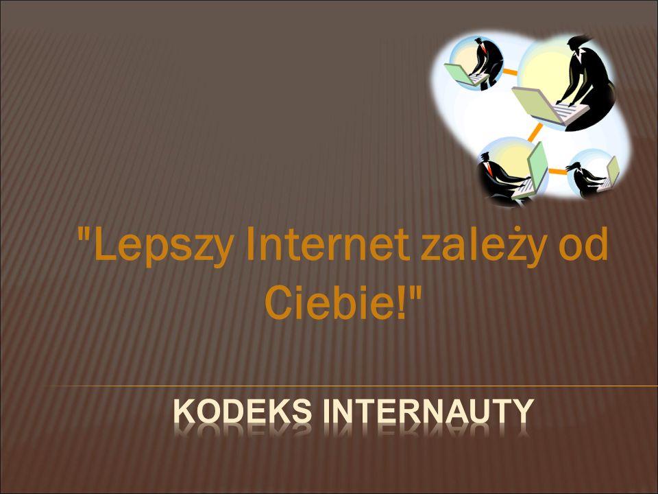 Każdy internauta ma prawo wykorzystywać potencjał sieci do samorealizacji, zdobywania informacji, nauki czy zabawy - ponosi jednak odpowiedzialność za swoje działania w Internecie.