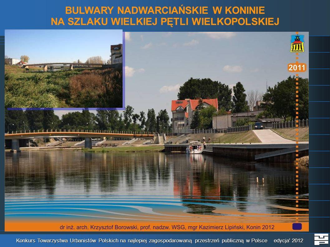 BULWARY NADWARCIAŃSKIE W KONINIE NA SZLAKU WIELKIEJ PĘTLI WIELKOPOLSKIEJ Konkurs Towarzystwa Urbanistów Polskich na najlepiej zagospodarowaną przestrzeń publiczną w Polsce edycja 2012