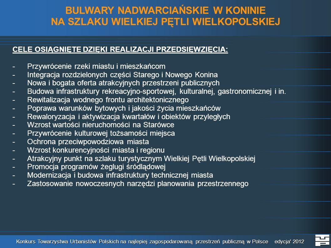 Konkurs Towarzystwa Urbanistów Polskich na najlepiej zagospodarowaną przestrzeń publiczną w Polsce edycja 2012 BULWARY NADWARCIAŃSKIE W KONINIE NA SZLAKU WIELKIEJ PĘTLI WIELKOPOLSKIEJ