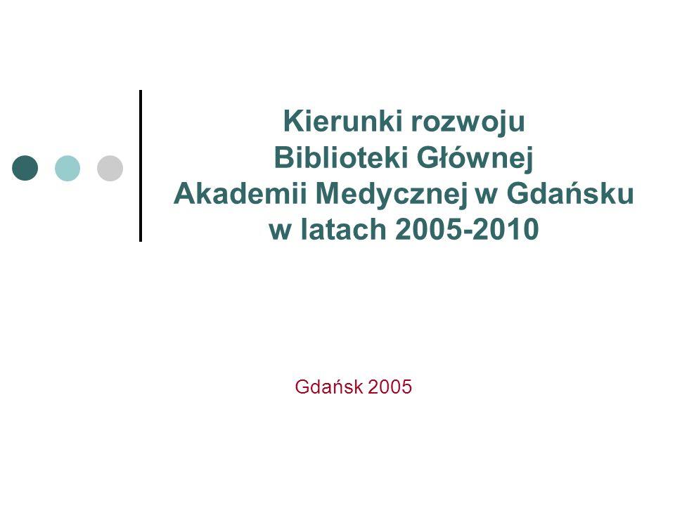Gdańsk 2005 Kierunki rozwoju Biblioteki Głównej Akademii Medycznej w Gdańsku w latach 2005-2010
