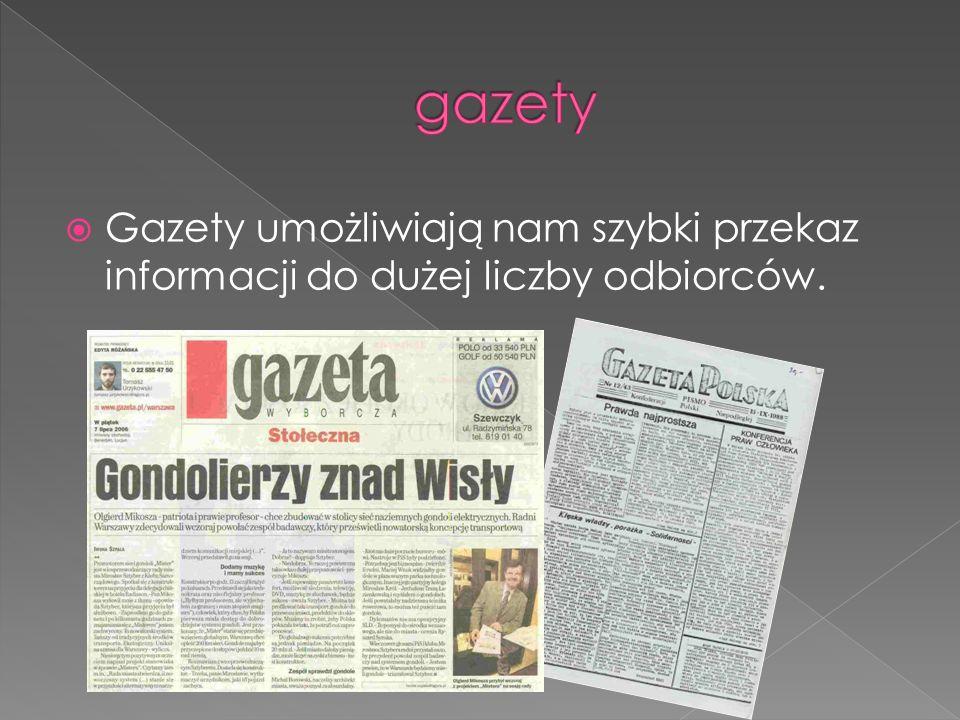  Gazety umożliwiają nam szybki przekaz informacji do dużej liczby odbiorców.