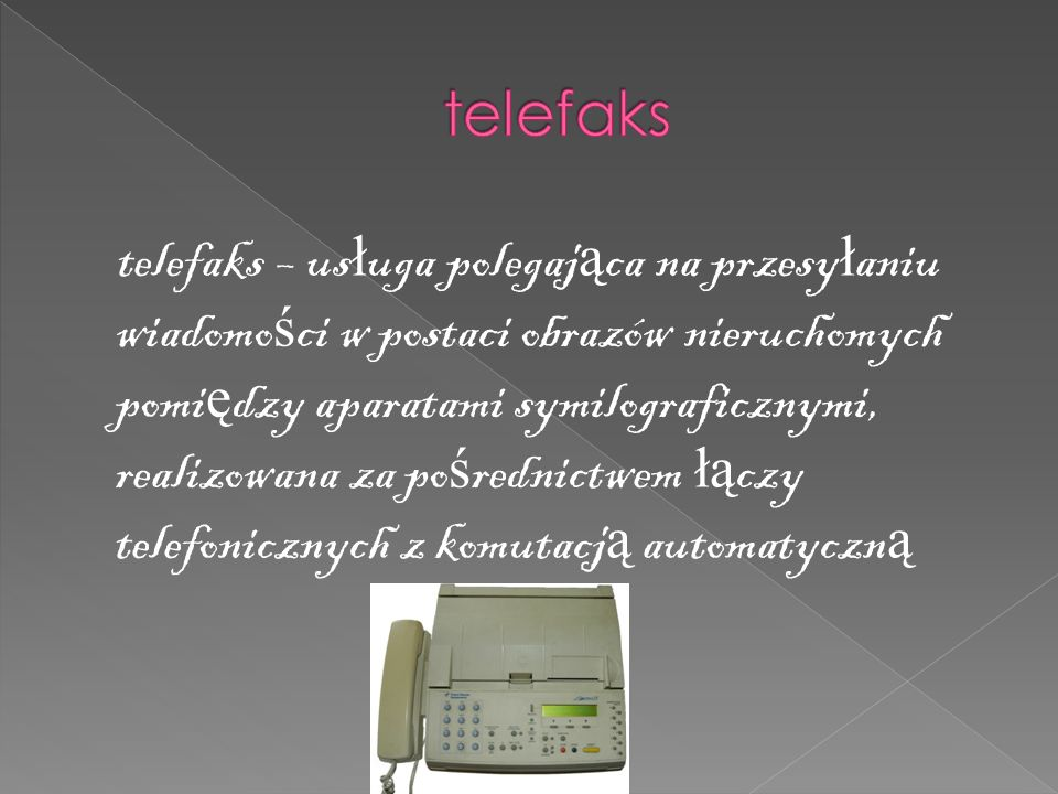 telefaks – us ł uga polegaj ą ca na przesy ł aniu wiadomo ś ci w postaci obrazów nieruchomych pomi ę dzy aparatami symilograficznymi, realizowana za po ś rednictwem łą czy telefonicznych z komutacj ą automatyczn ą