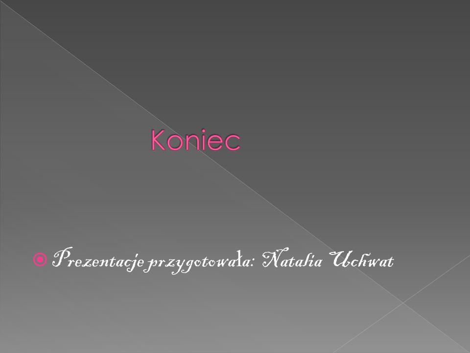 Prezentacje przygotowa ł a: Natalia Uchwat