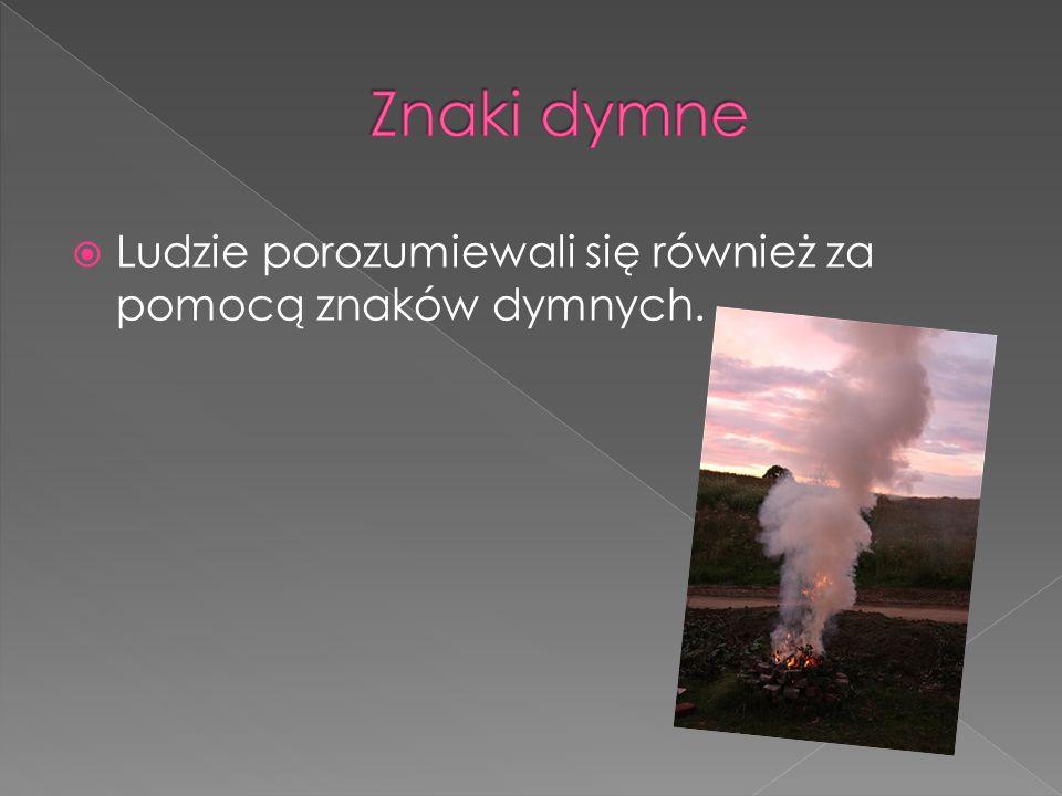  Ludzie porozumiewali się również za pomocą znaków dymnych.