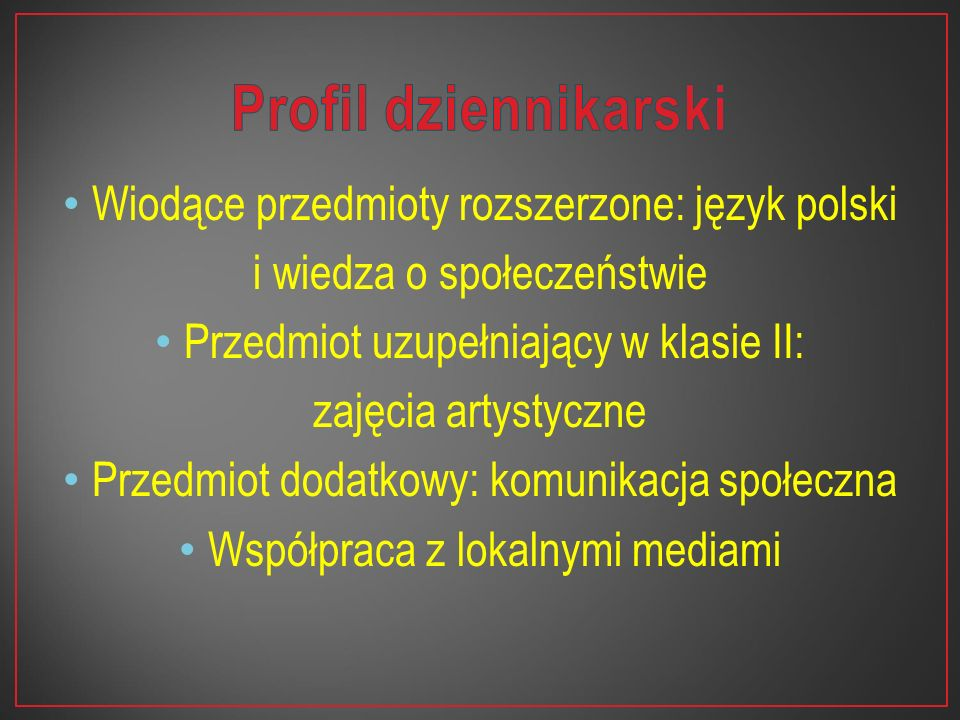 Wiodące przedmioty rozszerzone: język polski i wiedza o społeczeństwie Przedmiot uzupełniający w klasie II: zajęcia artystyczne Przedmiot dodatkowy: k