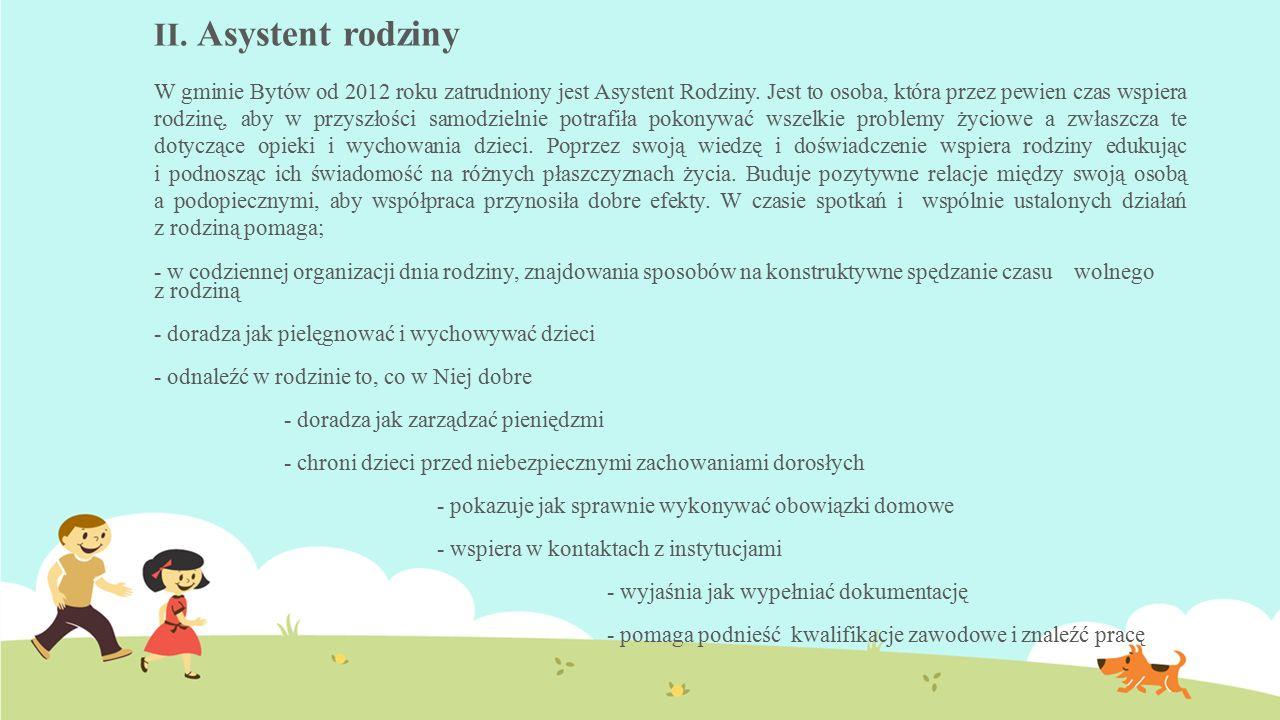 II. Asystent rodziny W gminie Bytów od 2012 roku zatrudniony jest Asystent Rodziny.