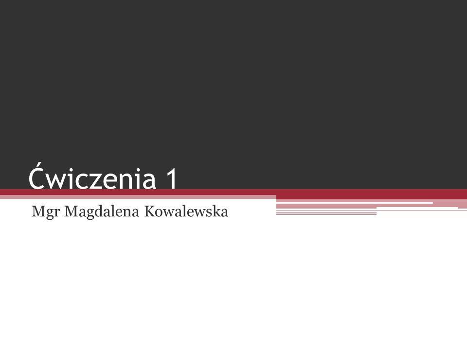 Ćwiczenia 1 Mgr Magdalena Kowalewska