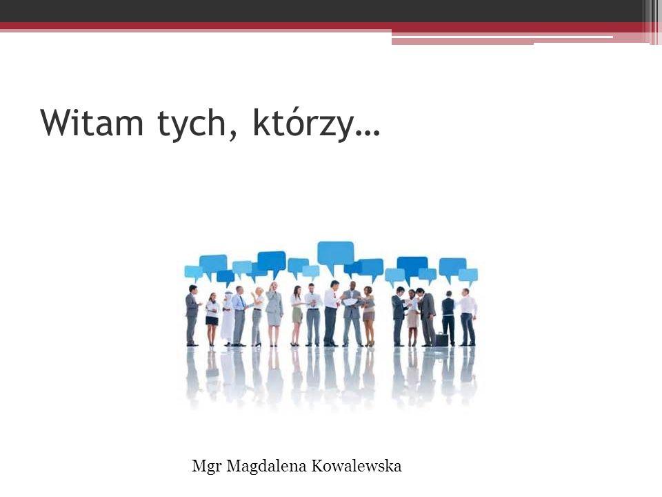 Witam tych, którzy… Mgr Magdalena Kowalewska