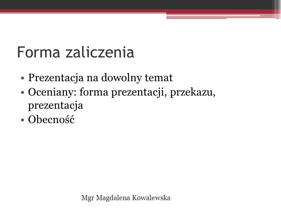 Obecność Preferowane 0 nieobecności Max 2 nieobecności Przy 3 nieobecnościach – ocena obniżona o 1 stopień Mgr Magdalena Kowalewska