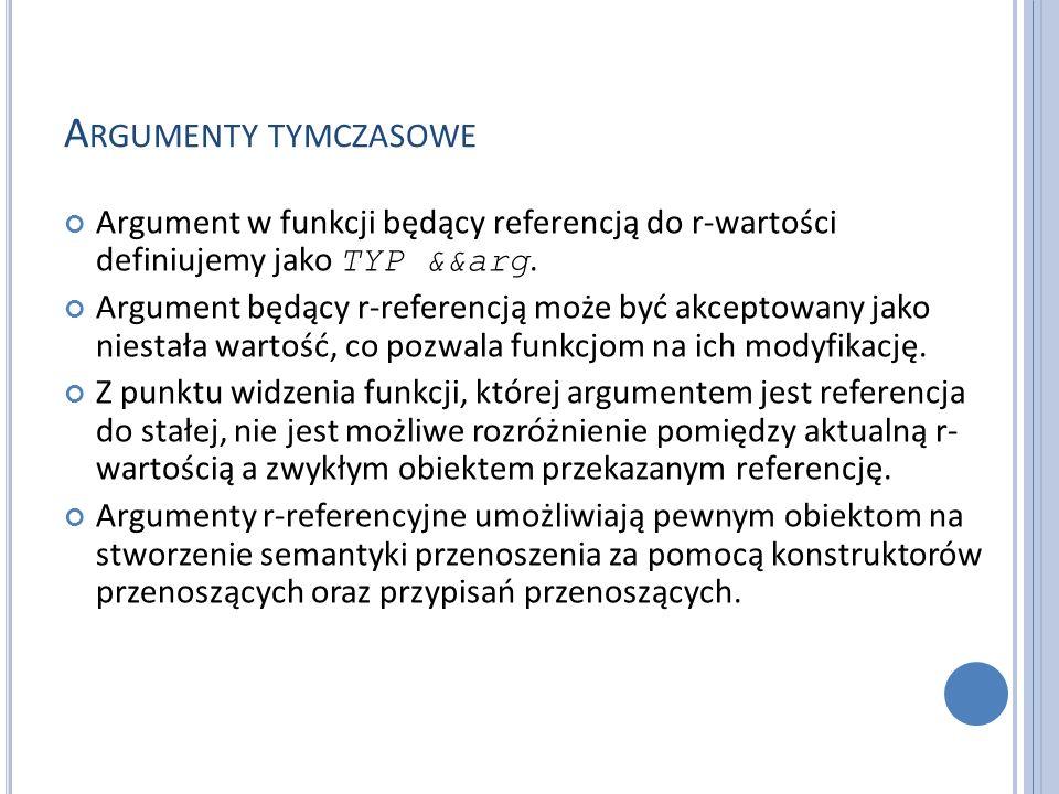 A RGUMENTY TYMCZASOWE Argument w funkcji będący referencją do r-wartości definiujemy jako TYP &&arg.