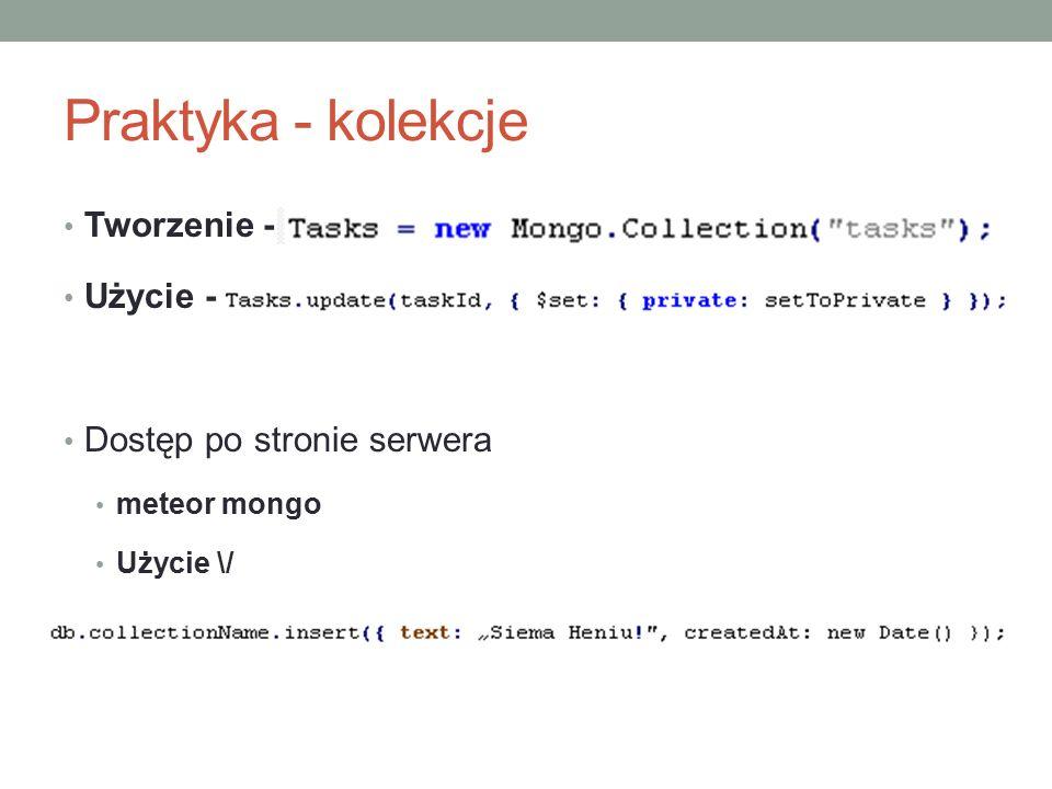 Praktyka - kolekcje Tworzenie - Użycie - Dostęp po stronie serwera meteor mongo Użycie \/