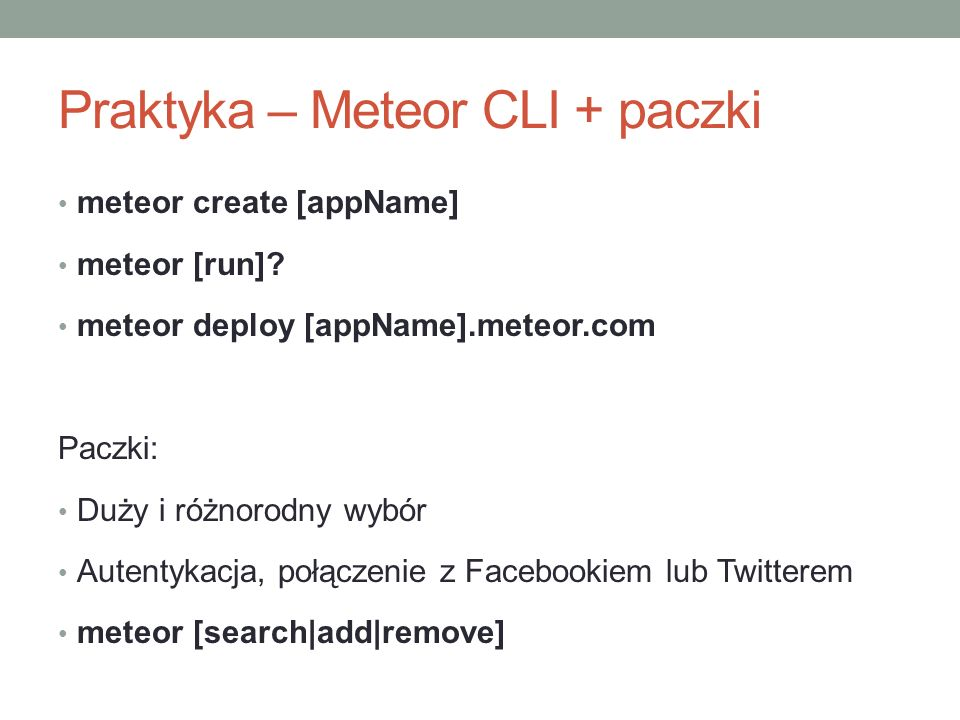Praktyka - mobilne meteor install-sdk [android|ios] meteor add-platform [android|ios] meteor run [android|ios]