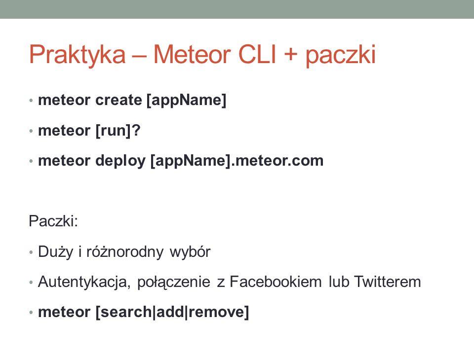 Praktyka – Meteor CLI + paczki meteor create [appName] meteor [run].