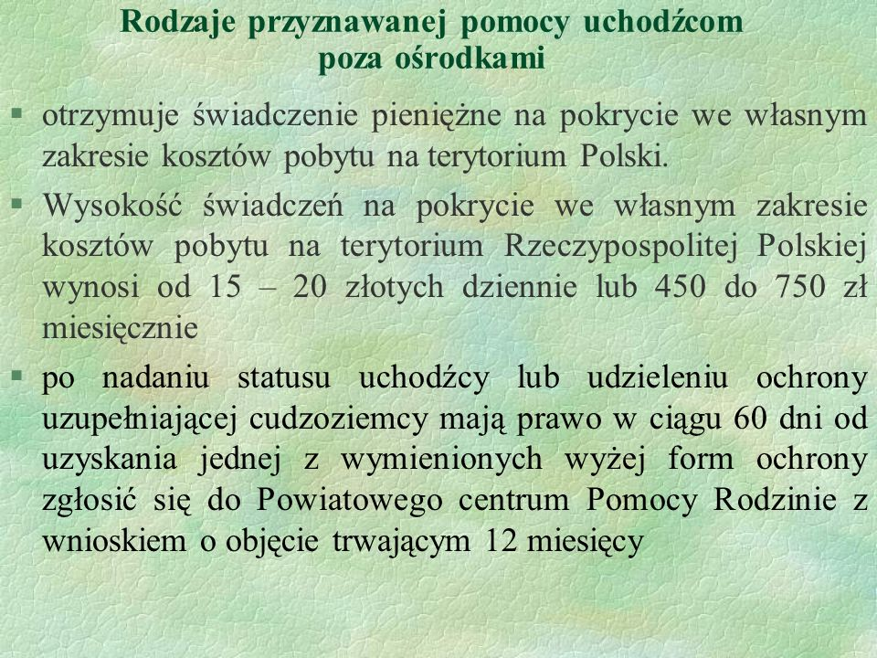 Rodzaje przyznawanej pomocy uchodźcom poza ośrodkami §otrzymuje świadczenie pieniężne na pokrycie we własnym zakresie kosztów pobytu na terytorium Pol