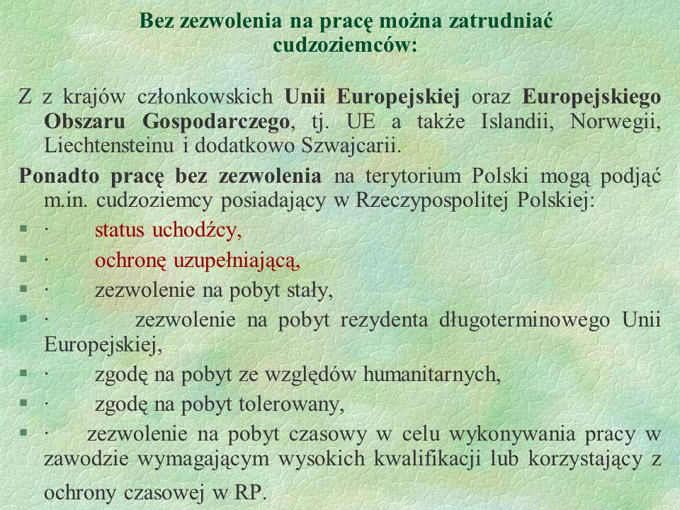 Bez zezwolenia na pracę można zatrudniać cudzoziemców: Z z krajów członkowskich Unii Europejskiej oraz Europejskiego Obszaru Gospodarczego, tj. UE a t
