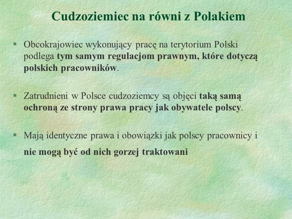 Cudzoziemiec na równi z Polakiem §Obcokrajowiec wykonujący pracę na terytorium Polski podlega tym samym regulacjom prawnym, które dotyczą polskich pra
