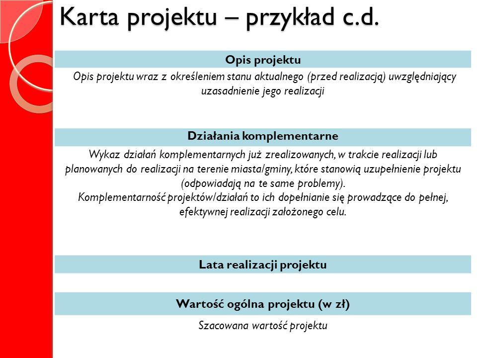 Karta projektu – przykład c.d. Opis projektu Opis projektu wraz z określeniem stanu aktualnego (przed realizacją) uwzględniający uzasadnienie jego rea