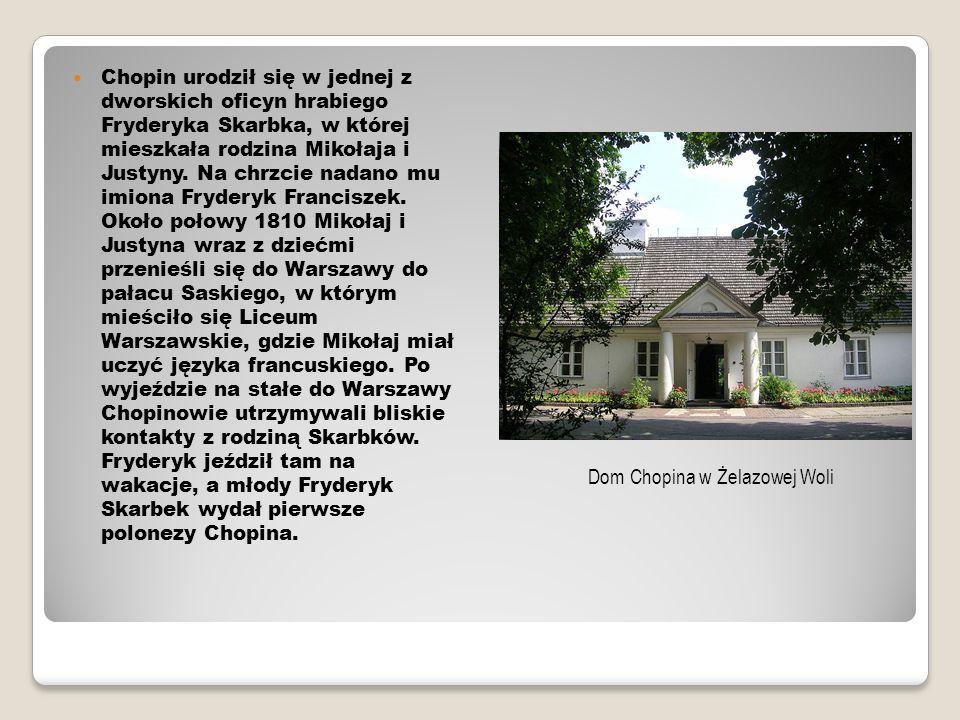 Chopin urodził się w jednej z dworskich oficyn hrabiego Fryderyka Skarbka, w której mieszkała rodzina Mikołaja i Justyny. Na chrzcie nadano mu imiona