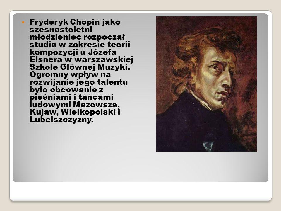 Fryderyk Chopin jako szesnastoletni młodzieniec rozpoczął studia w zakresie teorii kompozycji u Józefa Elsnera w warszawskiej Szkole Głównej Muzyki. O
