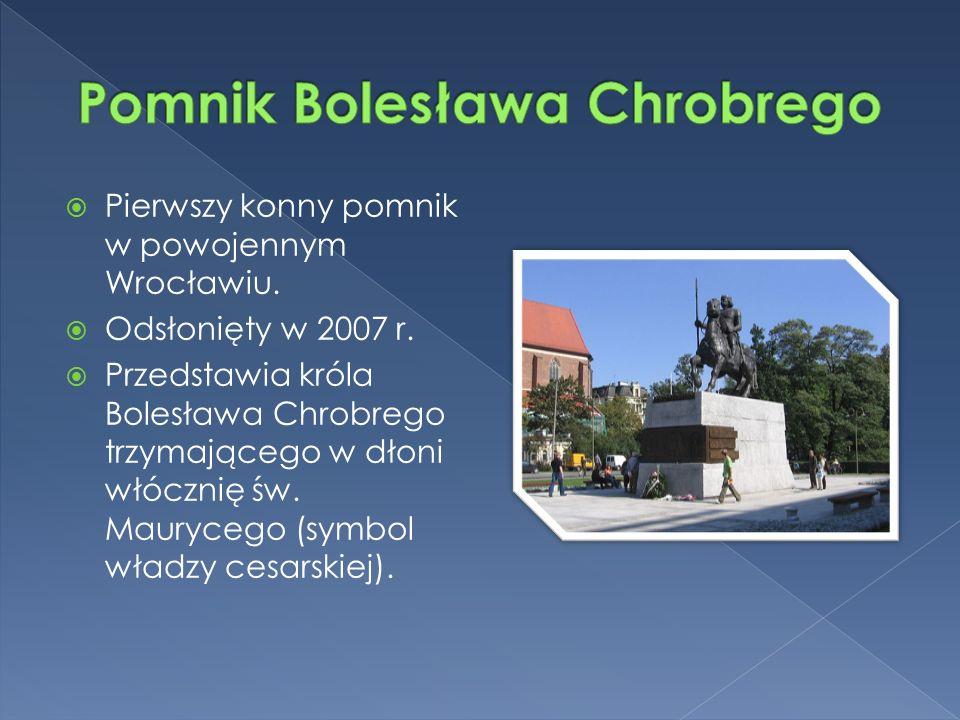  Pierwszy konny pomnik w powojennym Wrocławiu.  Odsłonięty w 2007 r.