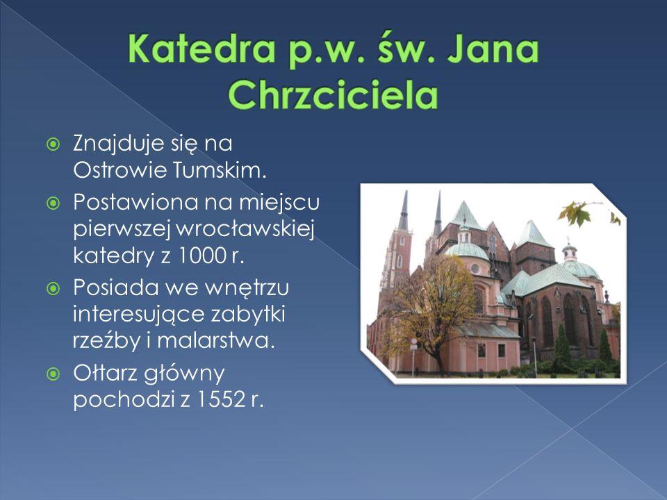  Znajduje się na Ostrowie Tumskim.