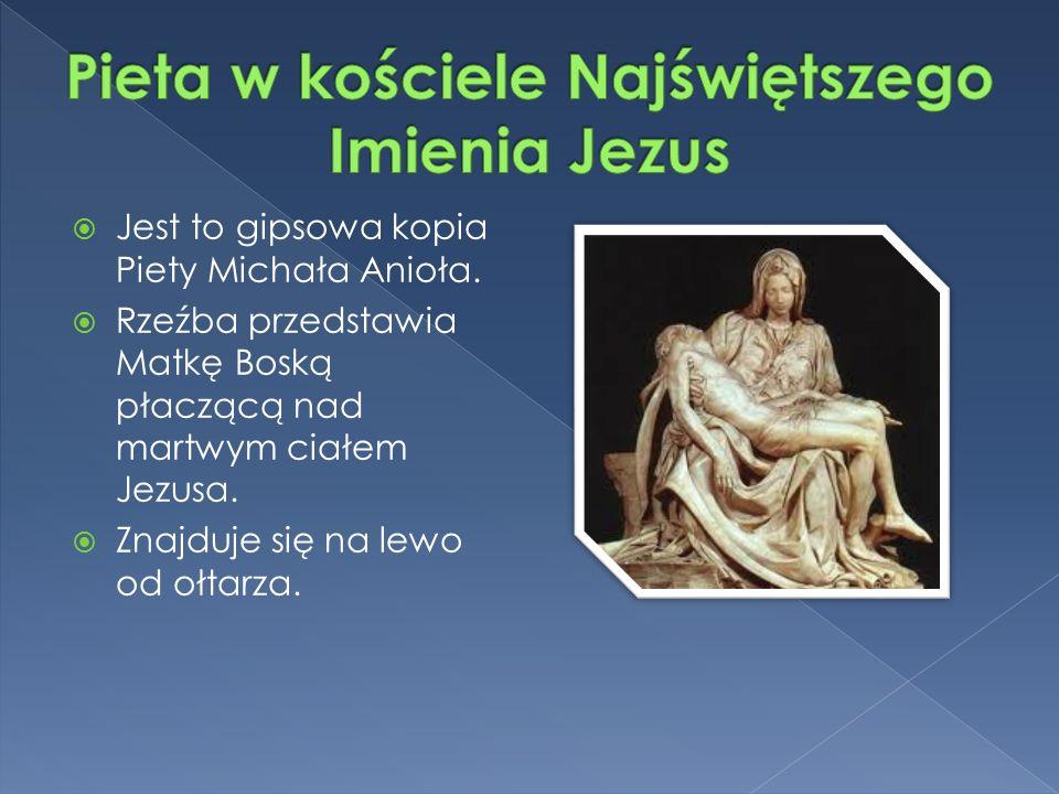  Jest to gipsowa kopia Piety Michała Anioła.