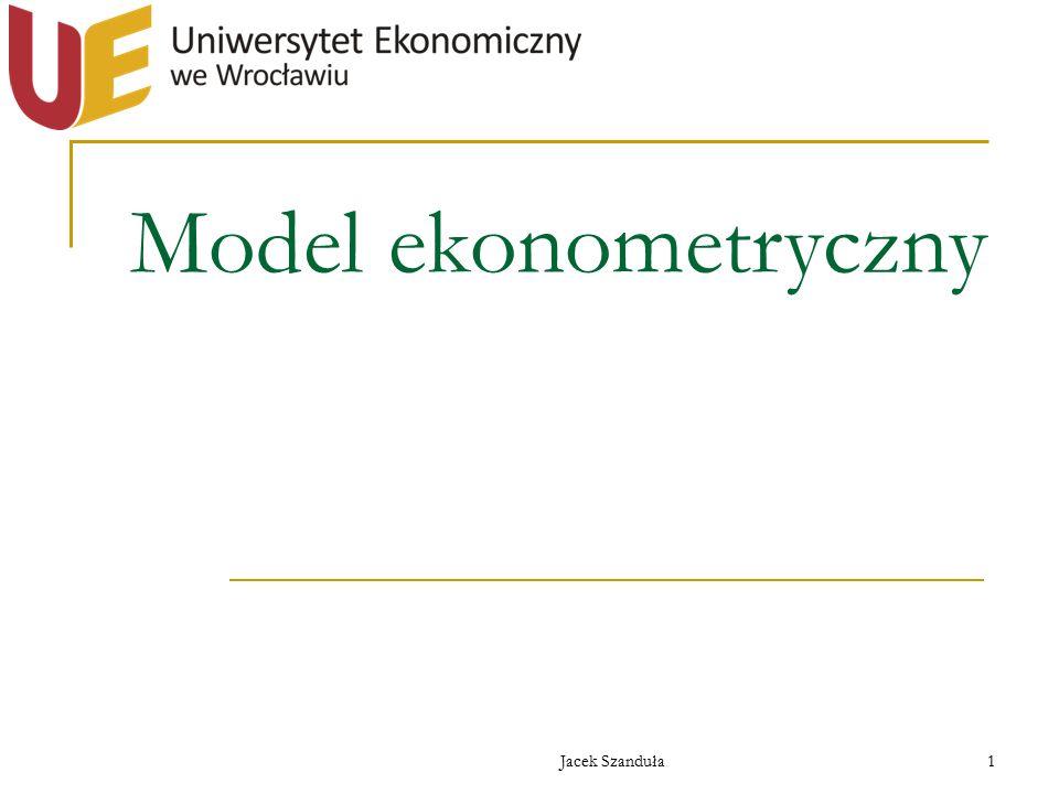 Jacek Szanduła1 Model ekonometryczny