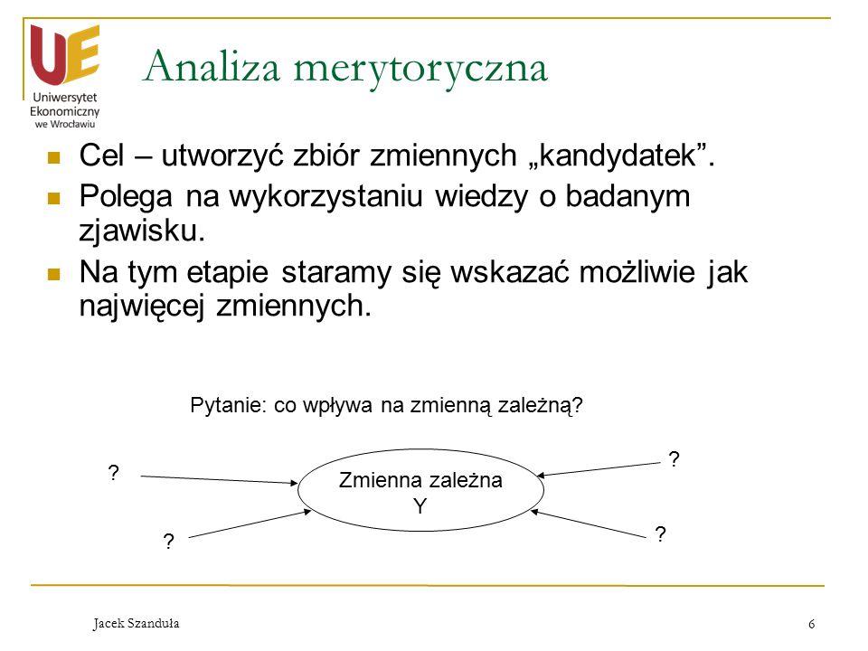"""Jacek Szanduła 6 Analiza merytoryczna Cel – utworzyć zbiór zmiennych """"kandydatek ."""
