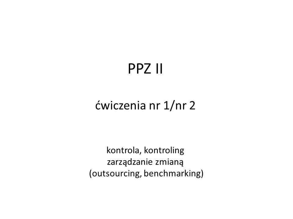 PPZ II ćwiczenia nr 1/nr 2 kontrola, kontroling zarządzanie zmianą (outsourcing, benchmarking)