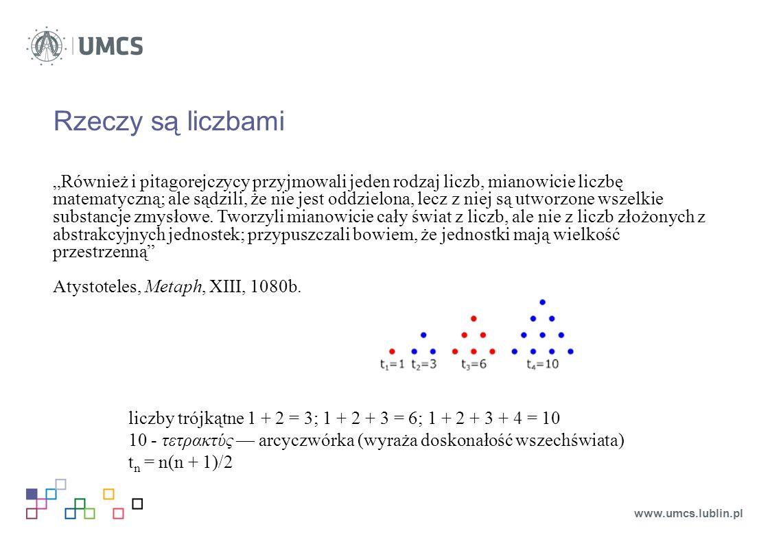 """Rzeczy są liczbami """"Również i pitagorejczycy przyjmowali jeden rodzaj liczb, mianowicie liczbę matematyczną; ale sądzili, że nie jest oddzielona, lecz z niej są utworzone wszelkie substancje zmysłowe."""