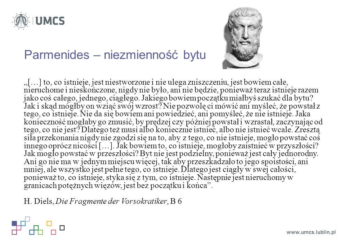 """Parmenides – niezmienność bytu """"[…] to, co istnieje, jest niestworzone i nie ulega zniszczeniu, jest bowiem całe, nieruchome i nieskończone, nigdy nie było, ani nie będzie, ponieważ teraz istnieje razem jako coś całego, jednego, ciągłego."""