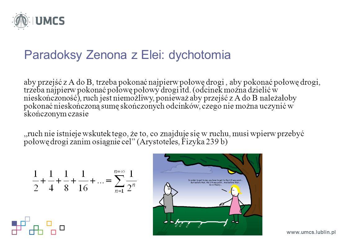 Paradoksy Zenona z Elei: dychotomia aby przejść z A do B, trzeba pokonać najpierw połowę drogi, aby pokonać połowę drogi, trzeba najpierw pokonać połowę połowy drogi itd.