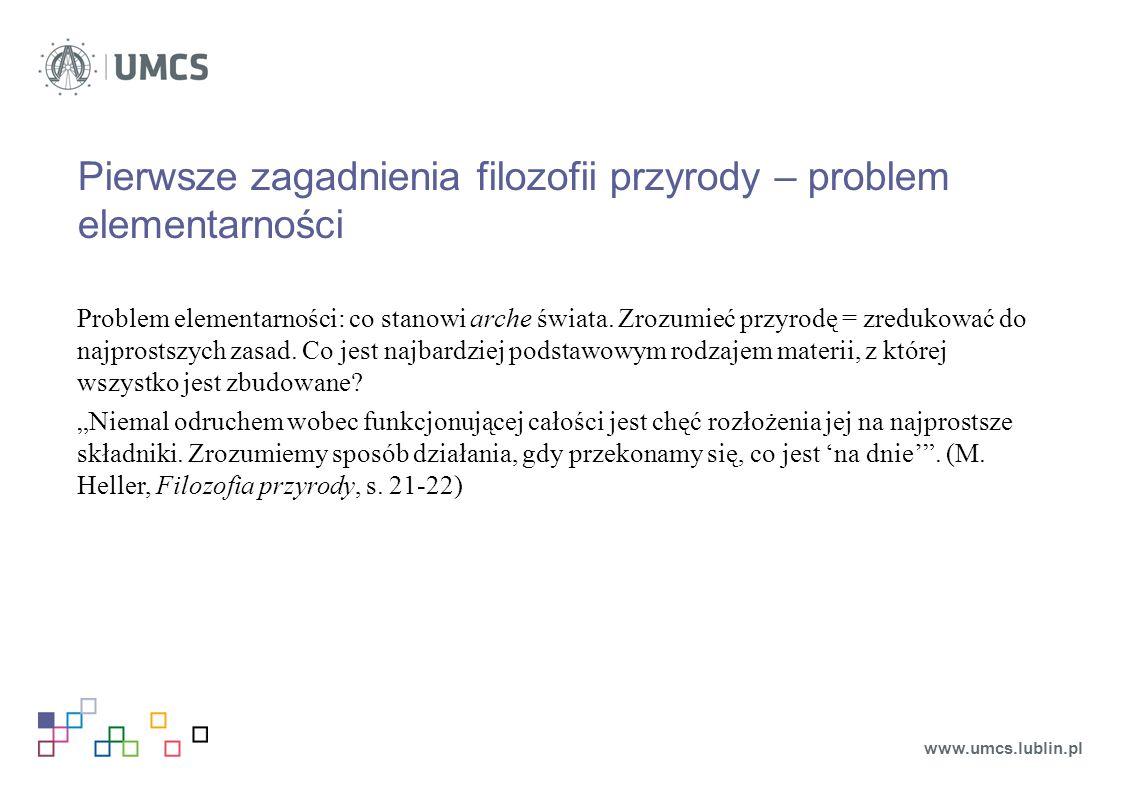 Pierwsze zagadnienia filozofii przyrody – problem elementarności Problem elementarności: co stanowi arche świata.