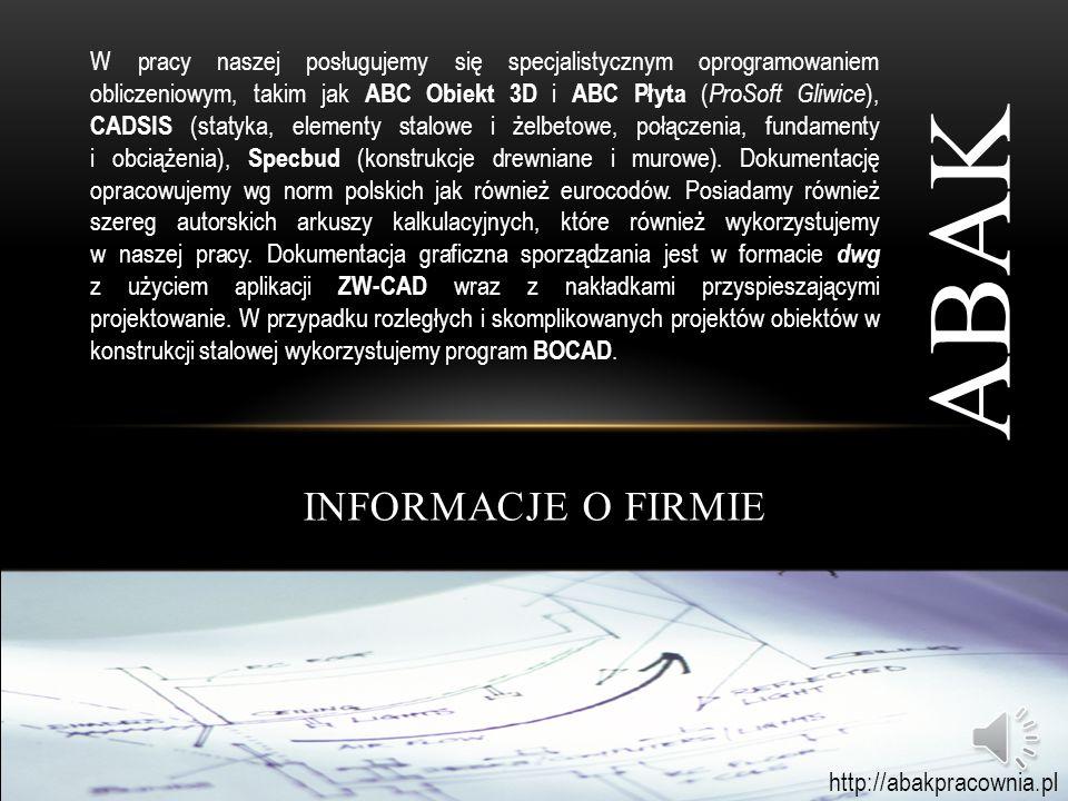 INFORMACJE O FIRMIE ABAK Na liście naszych projektów znajdują się liczne obiekty mieszkaniowe (indywidualne i wielorodzinne), obiekty przemysłowe, magazynowe, użyteczności publicznej, ekspertyzy i oceny stanu technicznego.