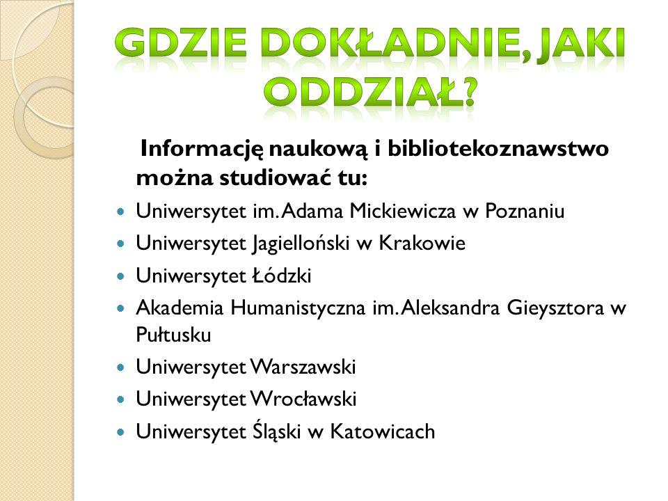 Informację naukową i bibliotekoznawstwo można studiować tu: Uniwersytet im.