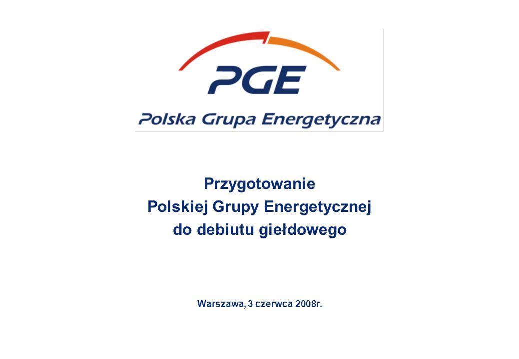 Warszawa, 13 grudnia 2007 roku Przygotowanie Polskiej Grupy Energetycznej do debiutu giełdowego Warszawa, 3 czerwca 2008r.
