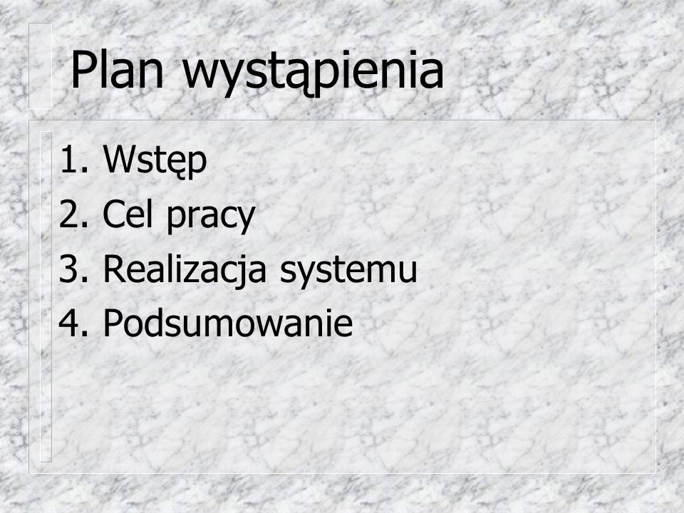 Plan wystąpienia 1. Wstęp 2. Cel pracy 3. Realizacja systemu 4. Podsumowanie