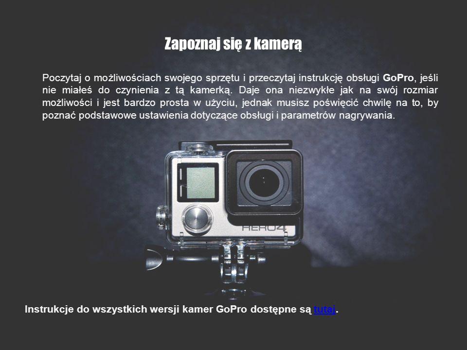 Zapoznaj się z kamerą Poczytaj o możliwościach swojego sprzętu i przeczytaj instrukcję obsługi GoPro, jeśli nie miałeś do czynienia z tą kamerką. Daje