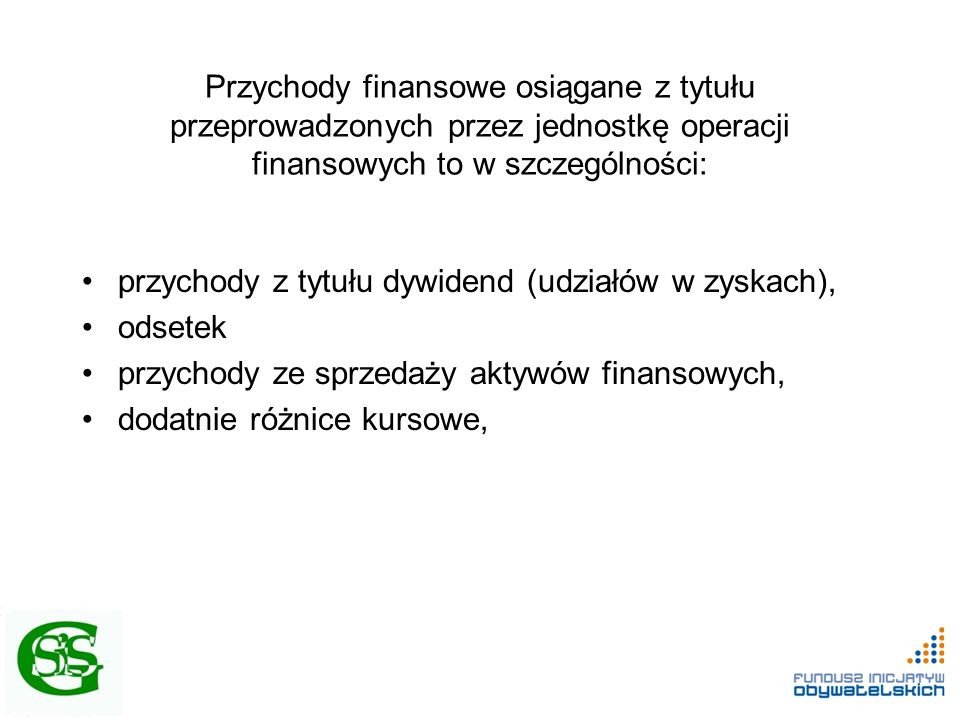 Przychody finansowe osiągane z tytułu przeprowadzonych przez jednostkę operacji finansowych to w szczególności: przychody z tytułu dywidend (udziałów
