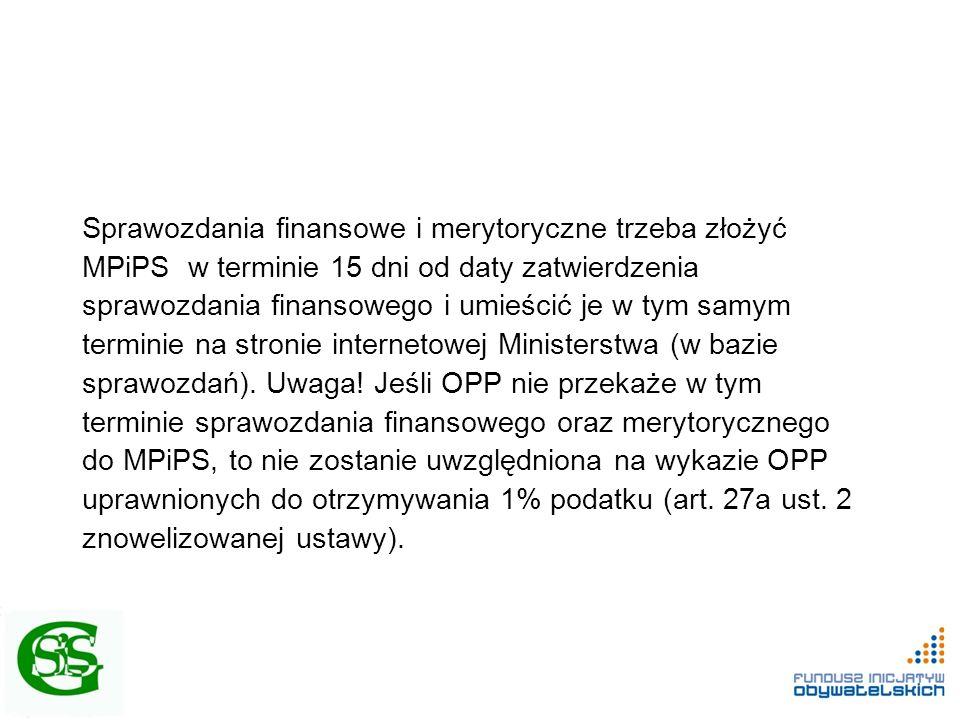 Sprawozdania finansowe i merytoryczne trzeba złożyć MPiPS w terminie 15 dni od daty zatwierdzenia sprawozdania finansowego i umieścić je w tym samym terminie na stronie internetowej Ministerstwa (w bazie sprawozdań).