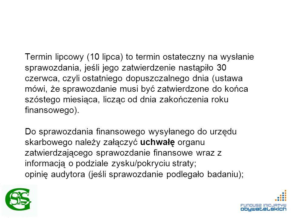 Termin lipcowy (10 lipca) to termin ostateczny na wysłanie sprawozdania, jeśli jego zatwierdzenie nastąpiło 30 czerwca, czyli ostatniego dopuszczalneg