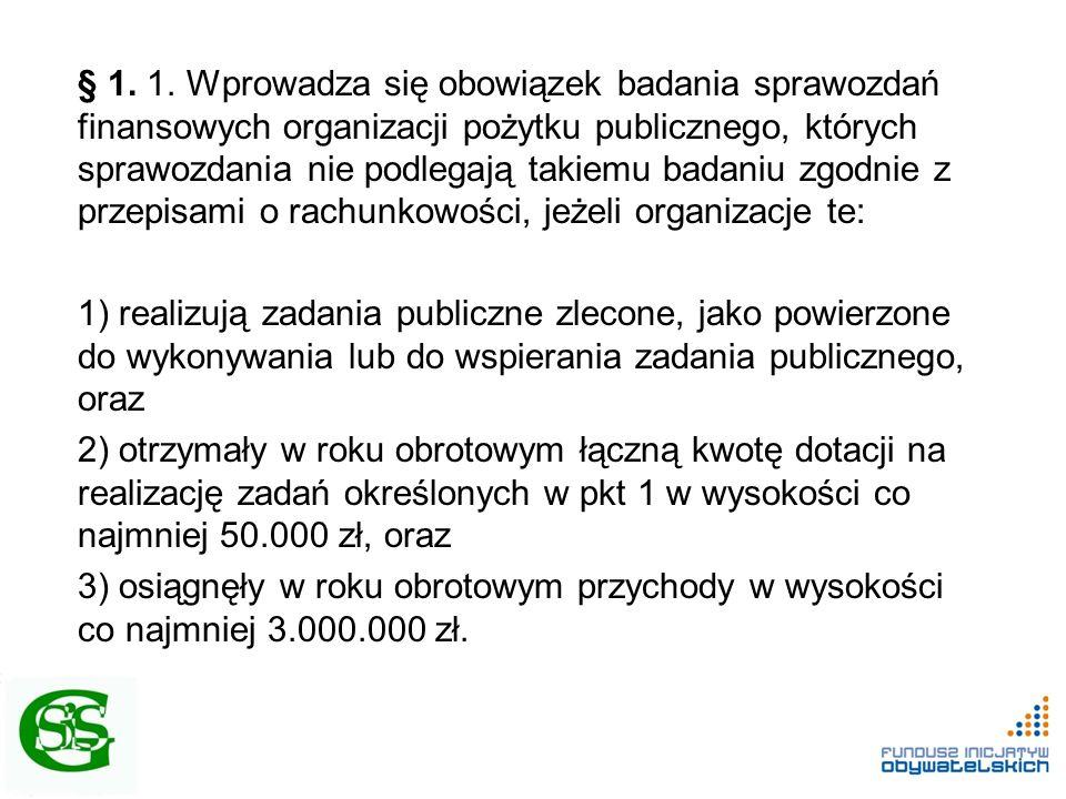 § 1. 1. Wprowadza się obowiązek badania sprawozdań finansowych organizacji pożytku publicznego, których sprawozdania nie podlegają takiemu badaniu zgo