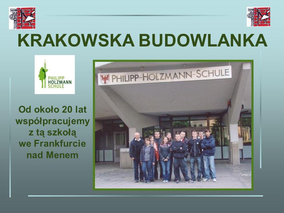 KRAKOWSKA BUDOWLANKA Od około 20 lat współpracujemy z tą szkołą we Frankfurcie nad Menem