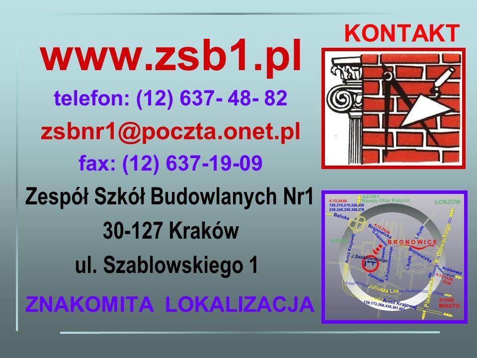 KONTAKT www.zsb1.pl telefon: (12) 637- 48- 82 zsbnr1@poczta.onet.pl fax: (12) 637-19-09 Zespół Szkół Budowlanych Nr1 30-127 Kraków ul. Szablowskiego 1
