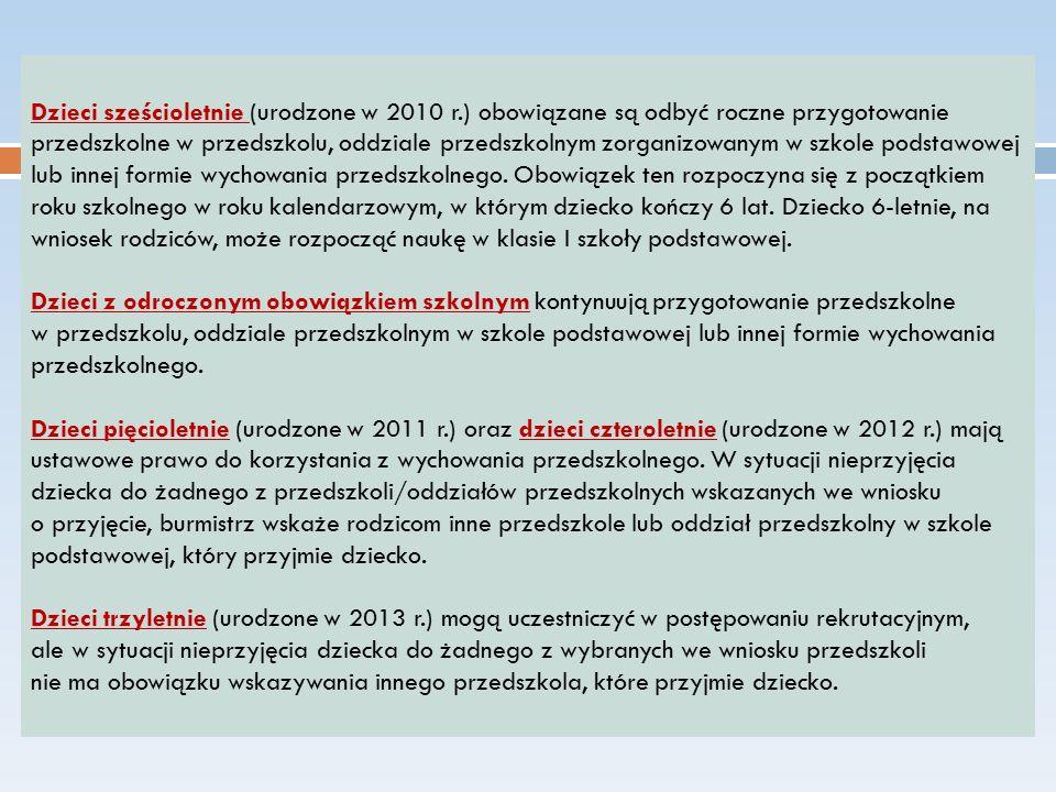 Dzieci sześcioletnie (urodzone w 2010 r.) obowiązane są odbyć roczne przygotowanie przedszkolne w przedszkolu, oddziale przedszkolnym zorganizowanym w